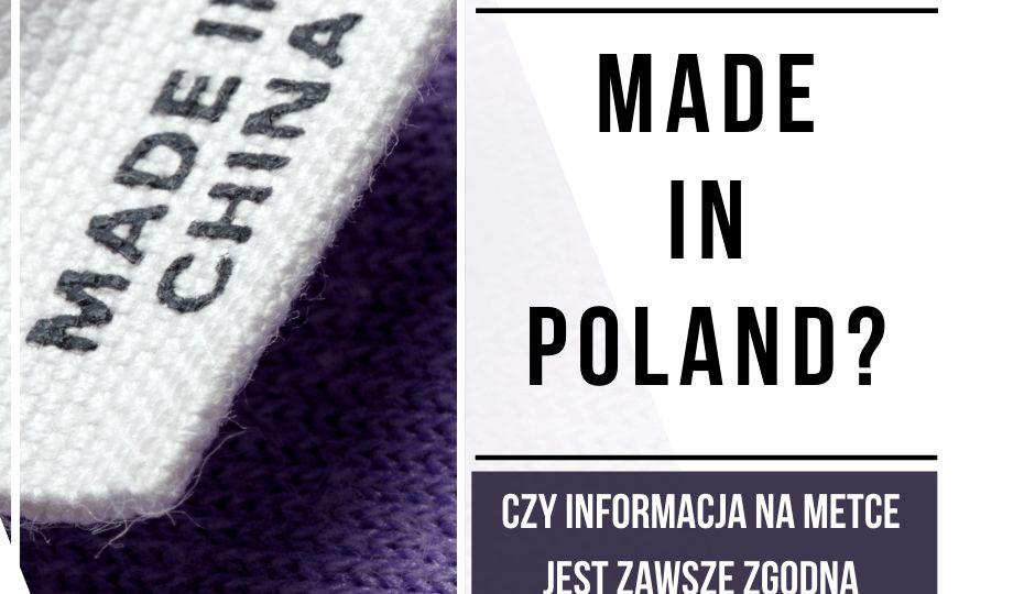 Made in Poland … ? Czy informacja na metce jest zawsze zgodna z rzeczywistością?