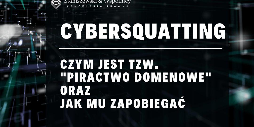 Cybersquatting (domain squatting) – czym jest tzw piractwo domenowe oraz jak jemu zapobiegać?