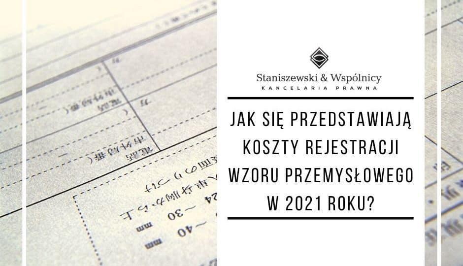 Jak przedstawiają się koszty rejestracji wzoru przemysłowego w 2021 roku?
