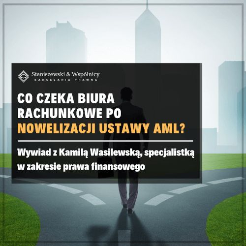 Co czeka biura rachunkowe po nowelizacji ustawy AML  Wywiad z Kamilą Wasilewską, specjalistką w zakresie prawa finansowego